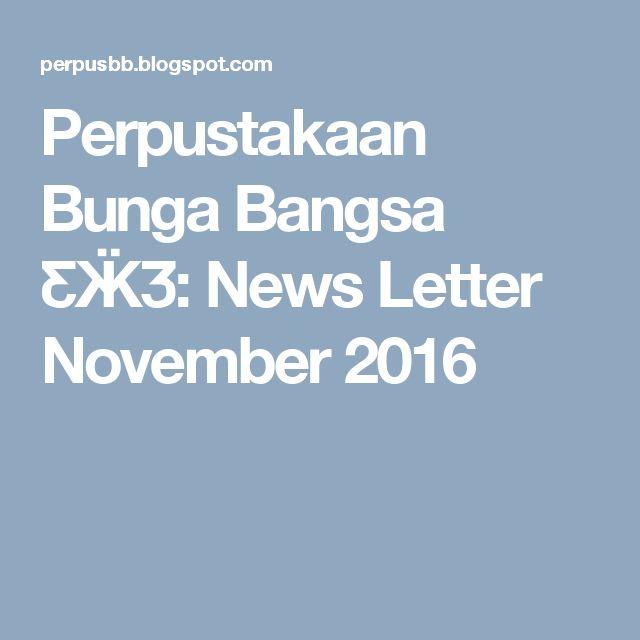 Perpustakaan Bunga Bangsa ƸӜƷ: News Letter November 2016