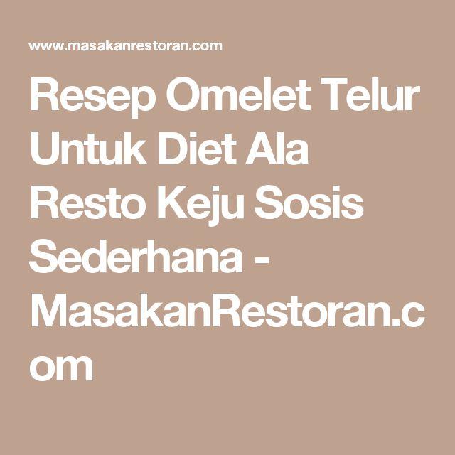 Resep Omelet Telur Untuk Diet Ala Resto Keju Sosis Sederhana - MasakanRestoran.com