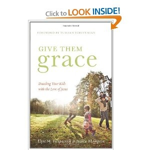 Give Them Grace: Dazzling Your Kids with the Love of Jesus.. just ordered- can't wait to start this new read!