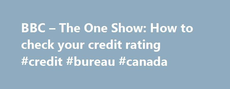 BBC – The One Show: How to check your credit rating #credit #bureau #canada http://credit-loan.remmont.com/bbc-the-one-show-how-to-check-your-credit-rating-credit-bureau-canada/  #how do i check my credit rating # How to check your credit rating The One Show Team | 15:41 UK time, Friday, 27 November 2009 Looking to get credit? Dom Littlewood recommends checking your credit record. Here are his top three tips to clean up your rating. Check your credit rating with all three agencies; When […]