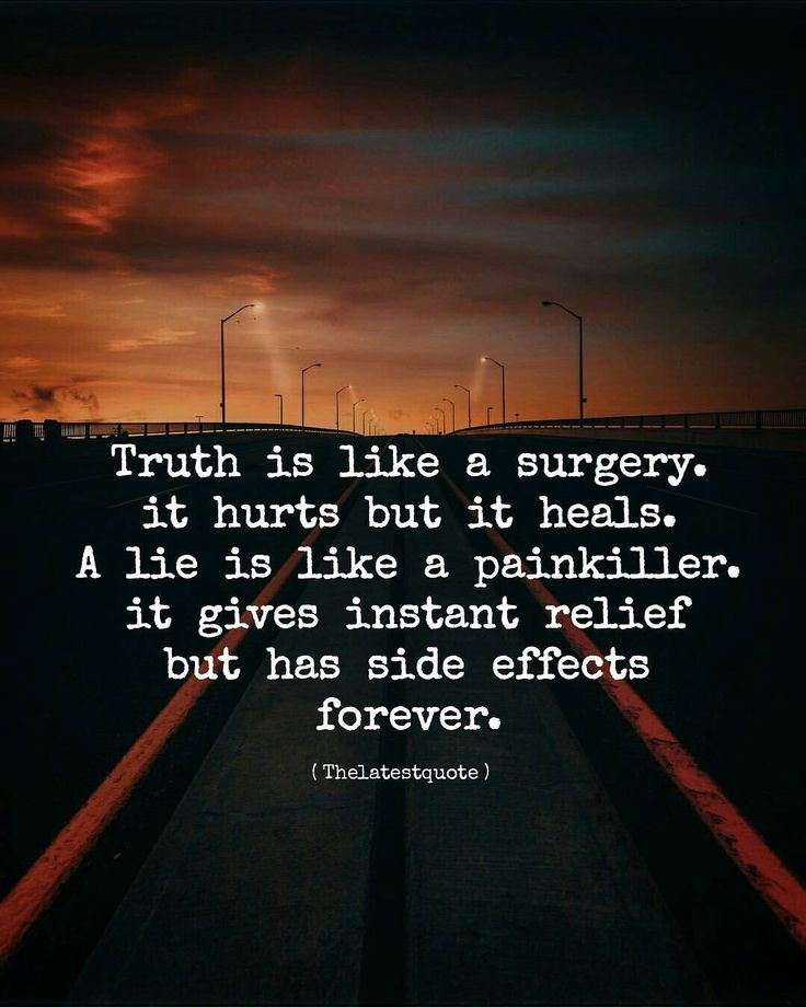 truth is like a surgery. it hurts but it heals. a lie is ...