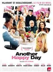 Another Happy Day est un film indépendant américain réalisé par Sam Levinson et sorti en 2011. Lynn débarque chez ses parents pour le mariage de son fils aîné, Dylan. Elle est accompagnée de ses deux plus jeunes fils, Ben et Elliot. La propension de ce dernier à mélanger alcool, drogues et médicaments ne le prive pas d'une certaine lucidité sur la joie des réunions de famille. Et la réunion, de fait, est joyeuse : grands-parents réac, tantes médisantes, cousins irrémédiablement beauf.