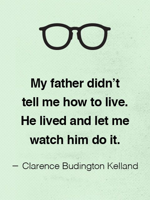 Click through to find more Father's Day quotes to let Dad know how much you love him.