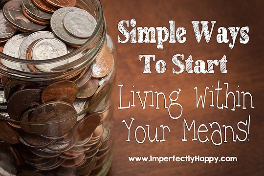 Simple Ways to Start Living Within Your Means! | by ImperfectlyHappy.com