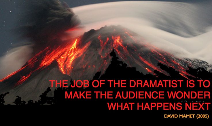 """Quote from David Mamet's 2005 memo on screenwriting. """"The job of the dramatist is to make the audience wonder what happens next."""""""