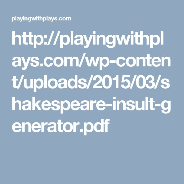 http://playingwithplays.com/wp-content/uploads/2015/03/shakespeare-insult-generator.pdf