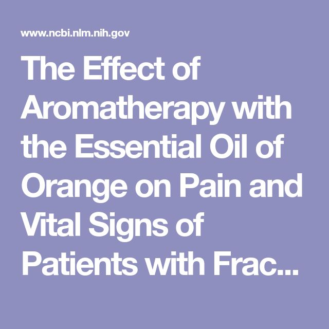 The Effect of Aromatherapy with the Essential Oil of Orange on Pain and Vital Signs of Patients with Fractured Limbs Admitted to the Emergency Ward...  - PubMed - NCBI