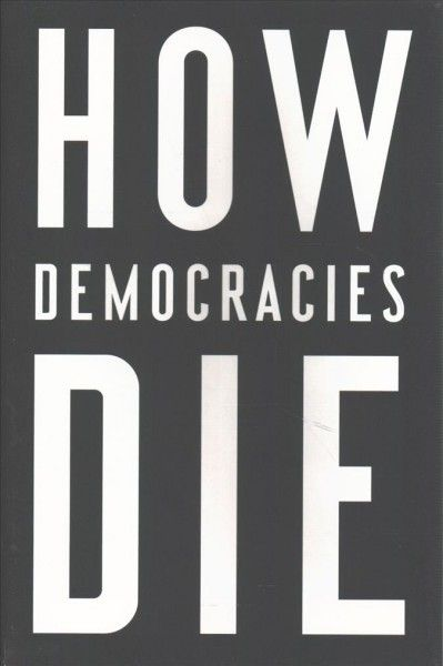 How Democracies Die by Steven Levitsky and Daniel Ziblatt. A cautionary assessment of the demise of history's liberal democracies identifies such factors as the steady weakening of critical institutions, from the judiciary to the press, while sharing optimistic recommendations for how America's democratic system can be saved.