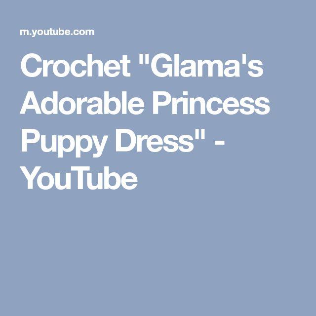 "Crochet ""Glama's Adorable Princess Puppy Dress"" - YouTube"