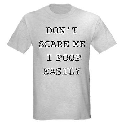 DONT SCARE ME POOP EASILY FUNNY COLLEGE PANTS CRUDE BATHROOM SCARED T-SHIRT