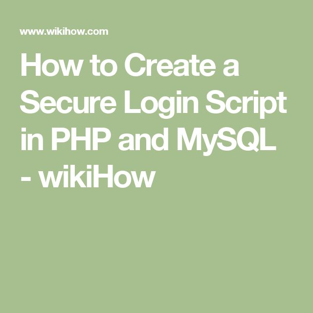 How to Create a Secure Login Script in PHP and MySQL - wikiHow