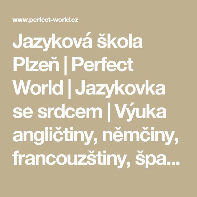Jazyková škola Plzeň | Perfect World | Jazykovka se srdcem | Výuka angličtiny, němčiny, francouzštiny, španělštiny, italštiny a ruštiny v kurzech, soukromých i ve skupinových jazykových lekcích pro děti.
