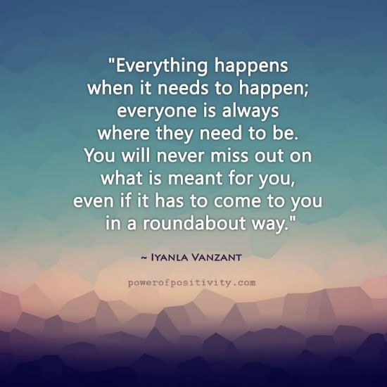 Everything happens when it needs to happen - Iyanla Vanzant Quote                                                                                                                                                                                 More