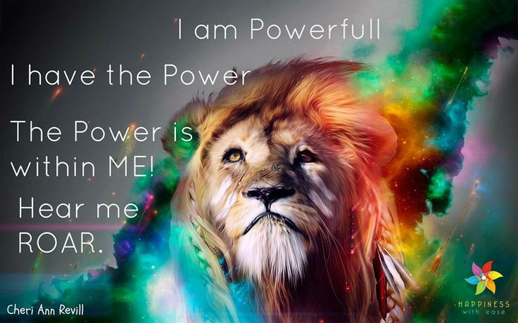 'I am Powerful ... I have the Power ... The Power is within ME! ... Hear me ROAR.'  ✻ღϠ₡ღ✻ (¯`✻´¯) Happiness with Ease ღ `*.¸.*✻ღϠ₡ღ¸.✻´´¯`✻.¸¸♥ ¸¸. ƸӜƷ¸¸.✻ღ