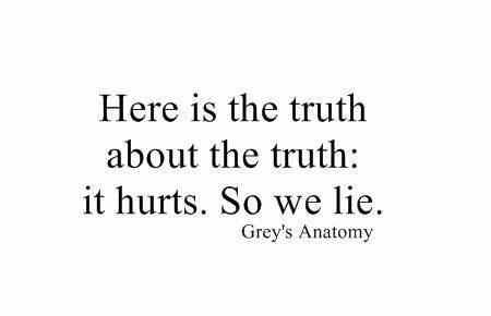 Because the truth....it freaking hurts