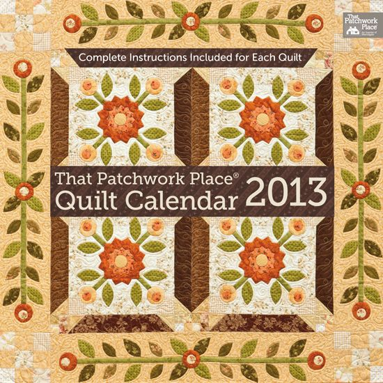 That Patchwork Place Quilt Calendar 2013 makes a great gift--it includes patterns for each quilt!