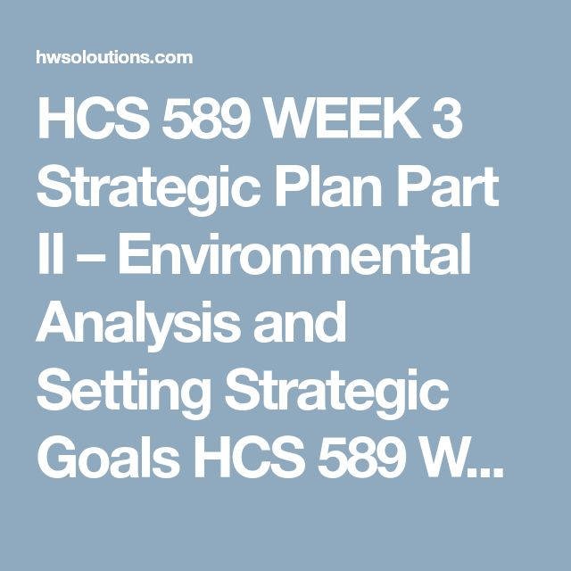 HCS 589 WEEK 3 Strategic Plan Part II u2013 Environmental Analysis and - strategic plan
