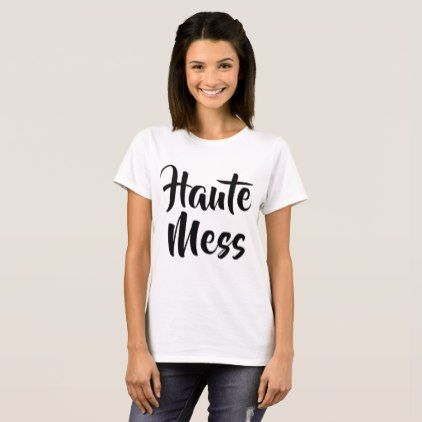 HAUTE MESS TRENDY FASHION SLOGAN BESTSELLING T-Shirt - trendy gifts cool gift ideas customize