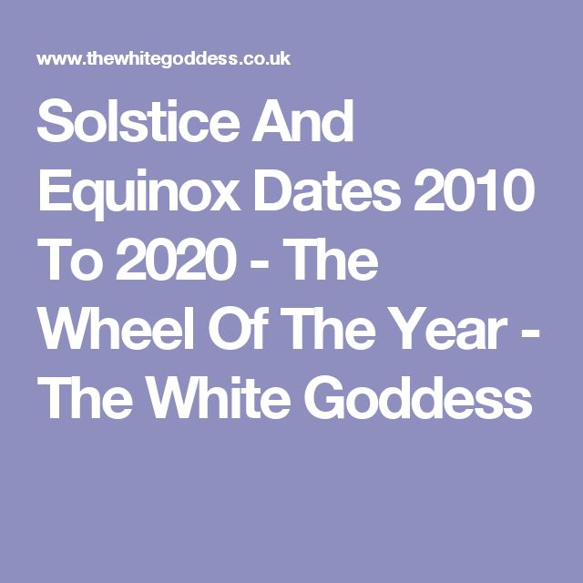 Solstice And Equinox Dates 2010 To 2020 - The Wheel Of The Year - The White Goddess