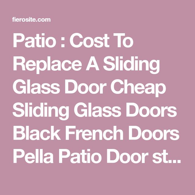 Patio : Cost To Replace A Sliding Glass Door Cheap Sliding Glass Doors Black French Doors Pella Patio Door steel french patio doors Door Patio' Glass Porch Doors' Sliding Exterior Glass Doors and Patios