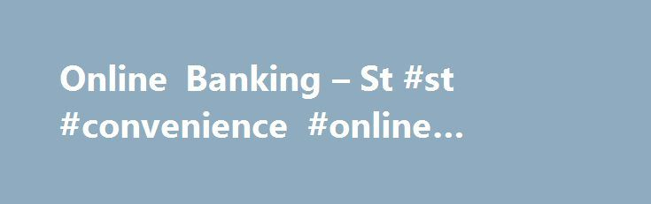 Online Banking – St #st #convenience #online #banking http://kansas.remmont.com/online-banking-st-st-convenience-online-banking/  # Online Banking Easy, Convenient Secure! When it comes to managing your money, convenience is a priority. We ve taken that to the next level—our secure online banking service gives you 24-hour access to your St. Ansgar State Bank accounts. You can view your current balance, monitor transactions, and much more without getting out of your comfy chair. Best of all…