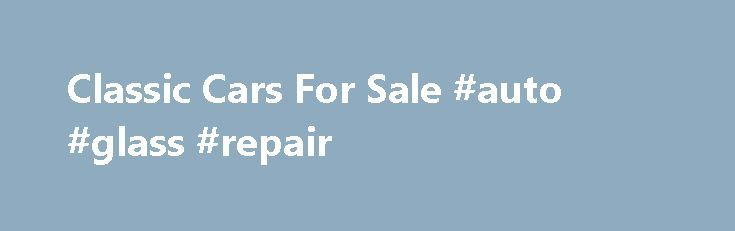 Classic Cars For Sale #auto #glass #repair http://auto-car.remmont.com/classic-cars-for-sale-auto-glass-repair/  #car classifieds # More about BuzzTrader.com BuzzTrader.com opened on June 1st 2004, and […]