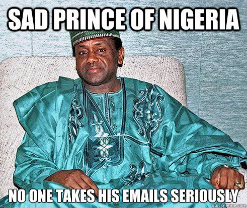 sad prince of nigeria No one takes his emails seriously - Nigerian Prince EA - quickmeme