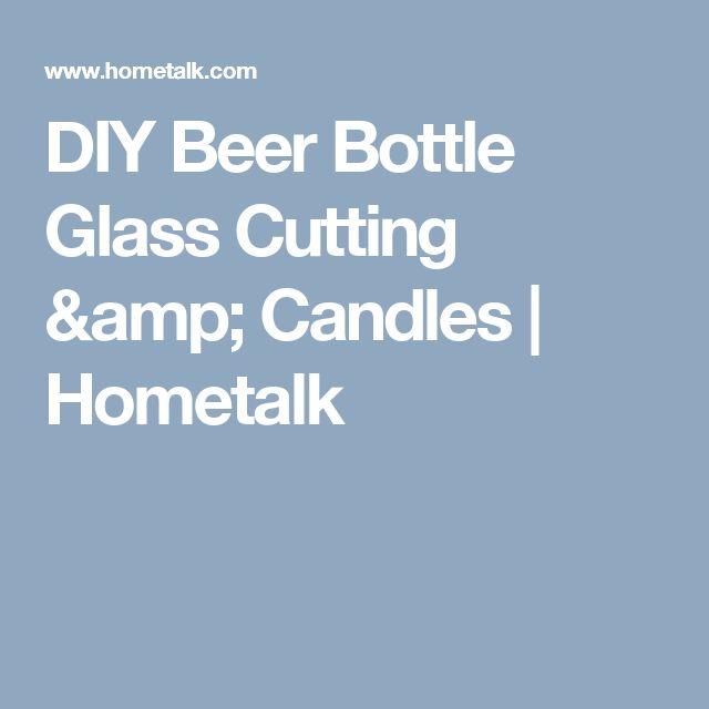 DIY Beer Bottle Glass Cutting & Candles | Hometalk