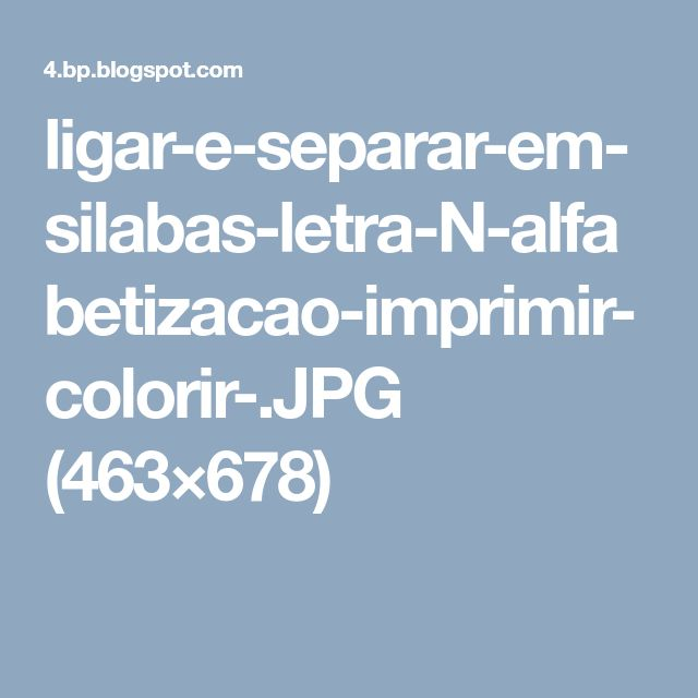 ligar-e-separar-em-silabas-letra-N-alfabetizacao-imprimir-colorir-.JPG (463×678)