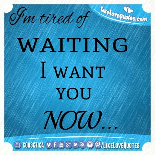 I'm tired of waiting, I want you now.  #lovequotes #LikeLoveQuotes