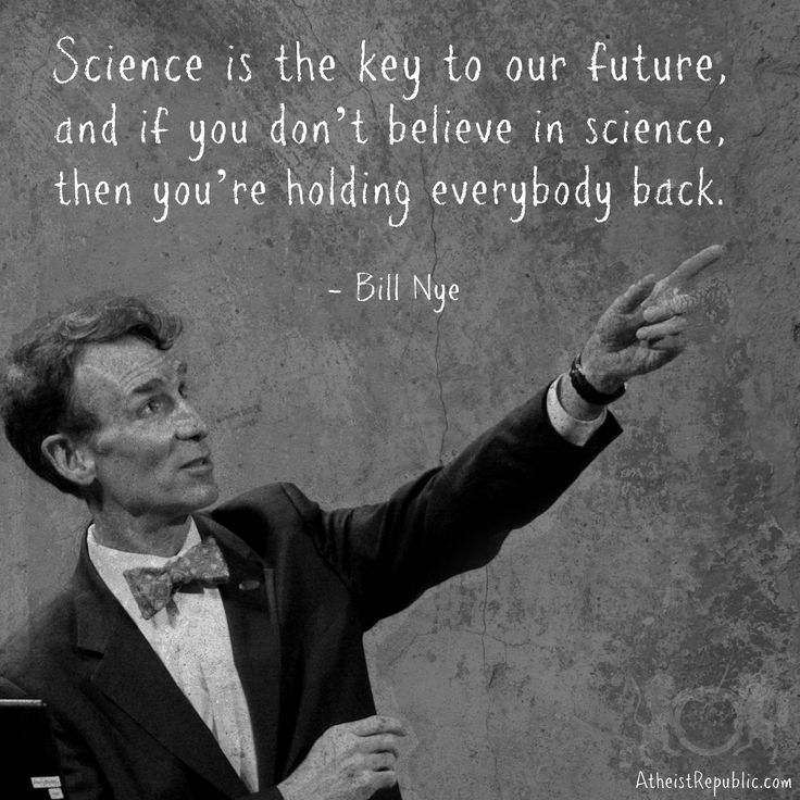 If you don't believe in science, then you're holding everybody back.