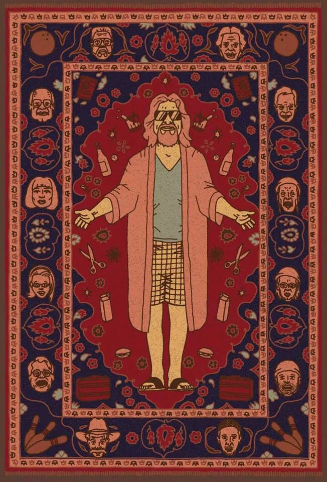 """That rug really ties the room together, does it not?"" -The Dude (The Big Lebowski)"