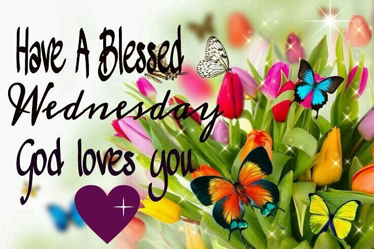 Have A Blessed Wednesday, God Loves You