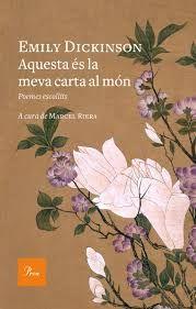 Aquesta és la meva carta al món : poemes escollits / Emily Dickinson ; tria, traducció i introducció de Marcel Riera