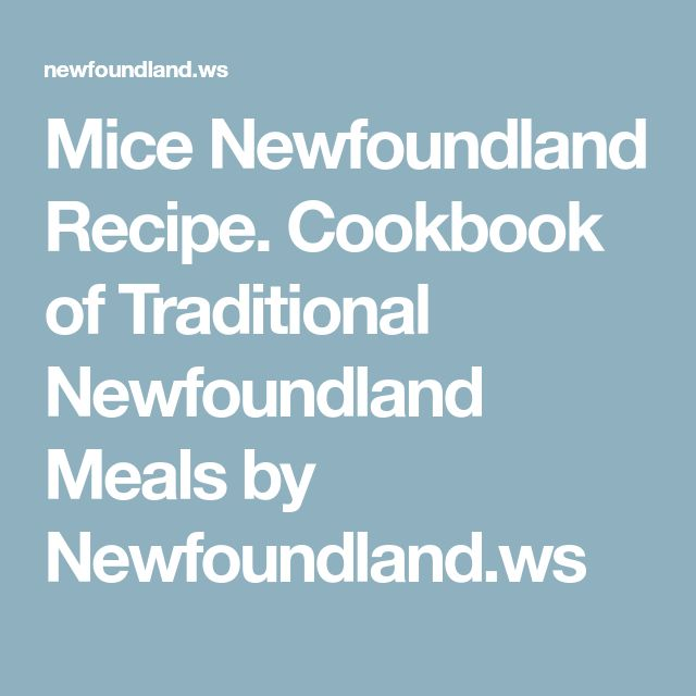 Mice Newfoundland Recipe. Cookbook of Traditional Newfoundland Meals by Newfoundland.ws