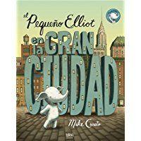 El Pequeño Elliot En La Gran Ciudad (NB VOLUMENES SINGULARES)