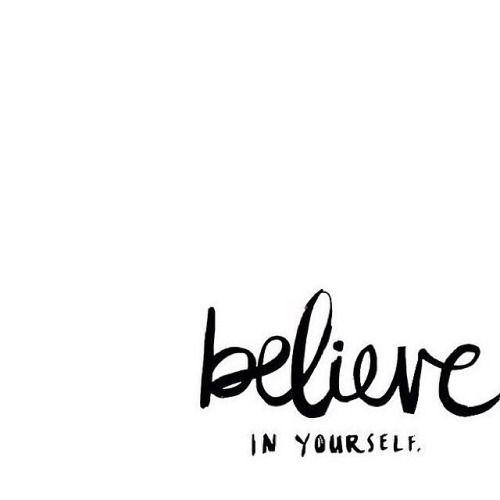 Believe in yourself. #wisdom #affirmations