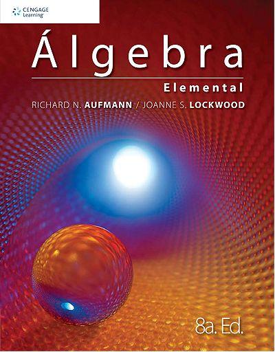 Libros Digitales a disposición de nuestro usuarios. #algebraelemental #richardNaufmann #joanneSlockwood #cengage #algebra #aprendizaje #matematicas #escueladecomerciodesantiago #bibliotecaccs