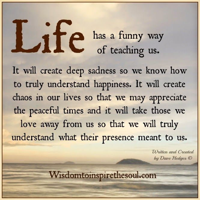 Wisdom To Inspire The Soul: Life has a funny way of teaching us.