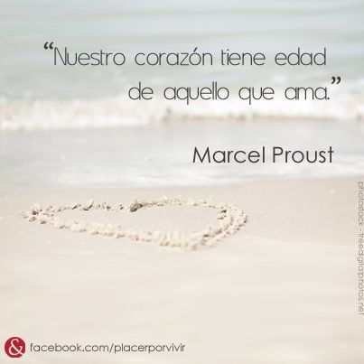 """""""Nuestro corazón tiene edad de aquello que ama."""" Marcel Proust"""