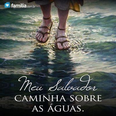 Quando você sentir como se estivesse se afogando na vida, não se preocupe,  o seu Salva-Vidas caminha sobre as águas