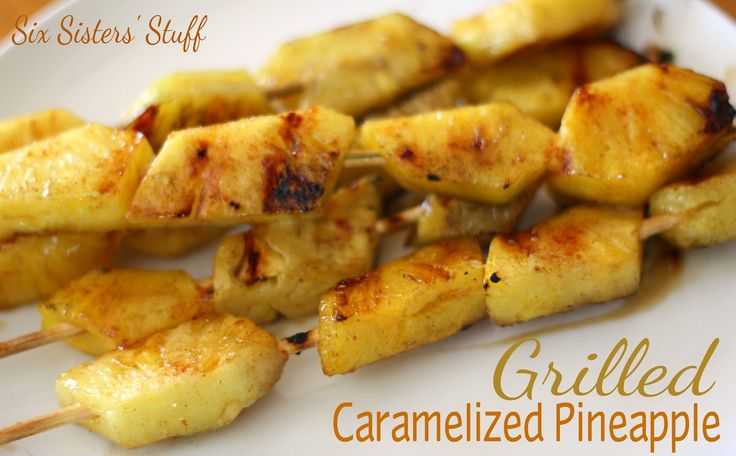 Grilled Caramelized Pineapple | Six Sisters' Stuff - Jonathan would love