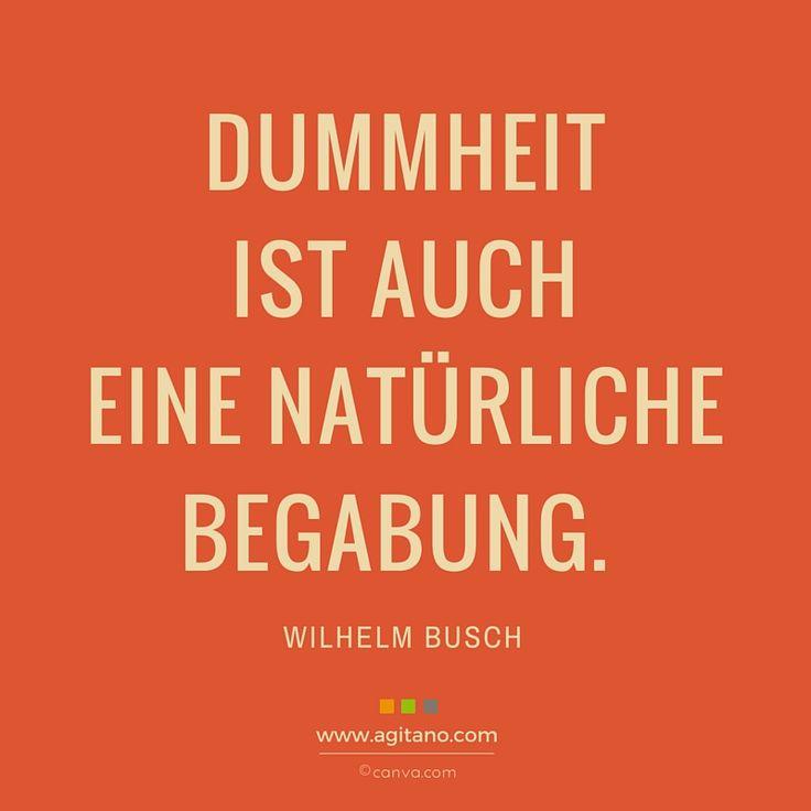 Dummheit ist auch eine natürliche Begabung. Zitat - Wilhelm Busch