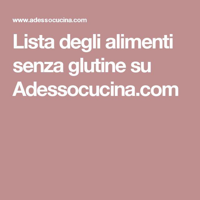 Lista degli alimenti senza glutine su Adessocucina.com