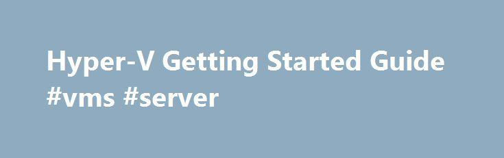 Hyper-V Getting Started Guide #vms #server http://north-dakota.nef2.com/hyper-v-getting-started-guide-vms-server/  # Hyper-V Getting Started Guide Hyper-V is enhanced in Windows Server 2012. Explore the Evaluation Guide and download the Windows Server 2012 Trial . Hyper-V is a role in Windows Server® 2008 and Windows Server® 2008 R2 that provides you with the tools and services you can use to create a virtualized server computing environment. This type of environment is useful because you…