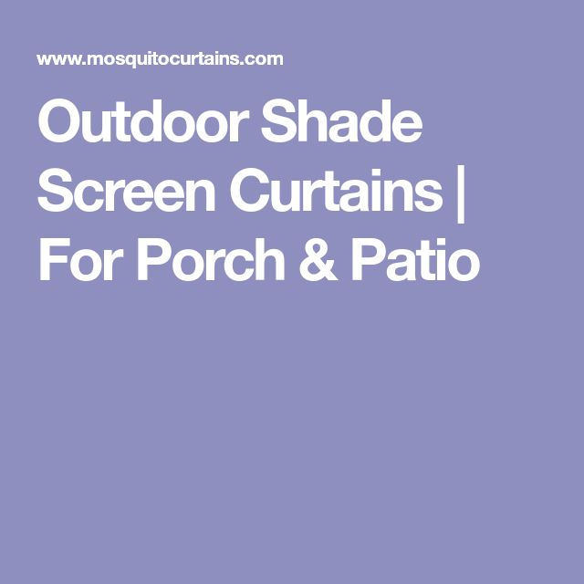 Outdoor Shade Screen Curtains | For Porch & Patio