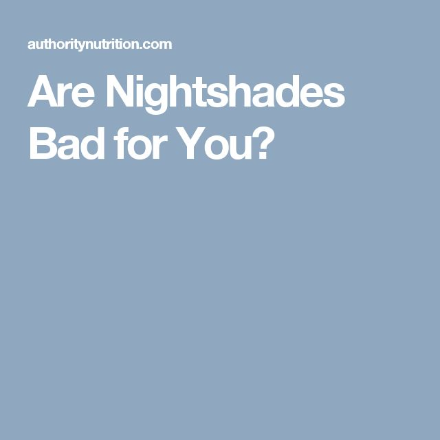 Are Nightshades Bad for You?