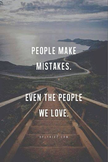 People make mistakes. Even the people we love.