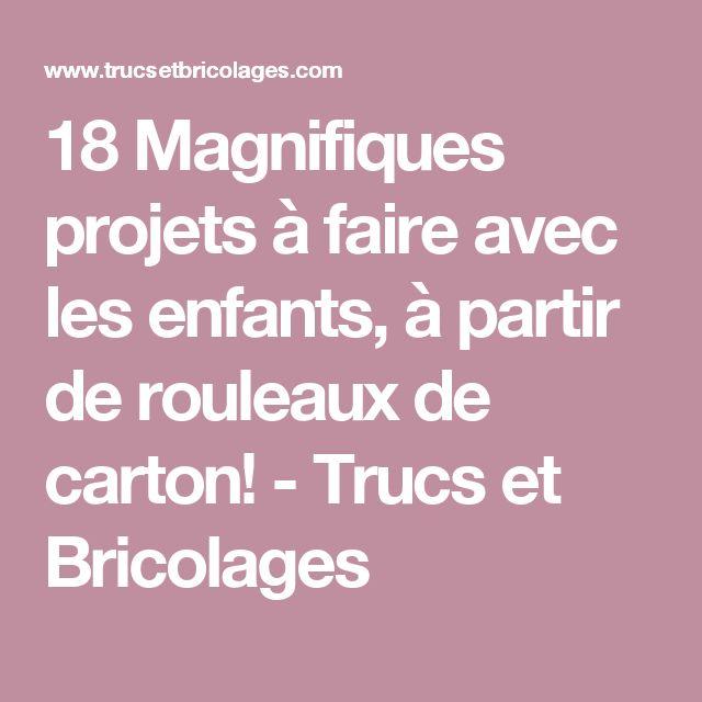 18 Magnifiques projets à faire avec les enfants, à partir de rouleaux de carton! - Trucs et Bricolages