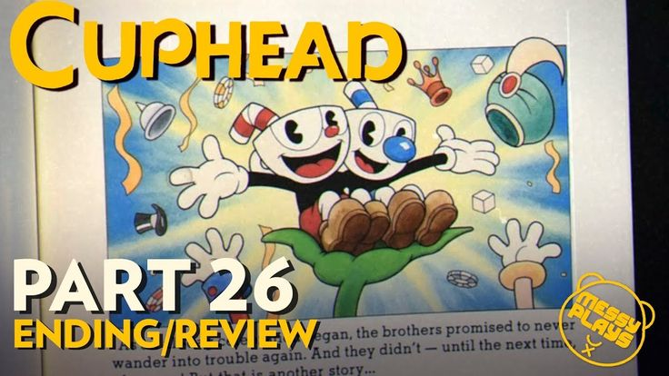 CUPHEAD - Part #26 ENDING/REVIEW - LETS PLAY with Commentary - MESSYPLAYS